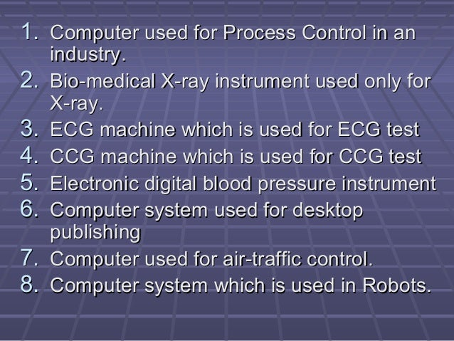 1.1. Computer used for Process Control in anComputer used for Process Control in an industry.industry. 2.2. Bio-medical X-...