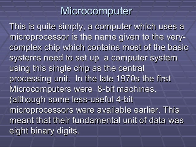 MicrocomputerMicrocomputer This is quite simply, a computer which uses aThis is quite simply, a computer which uses a micr...