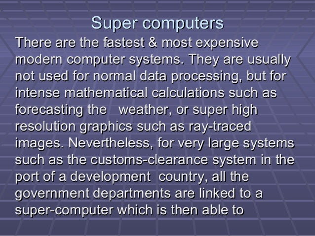 Super computersSuper computers There are the fastest & most expensiveThere are the fastest & most expensive modern compute...
