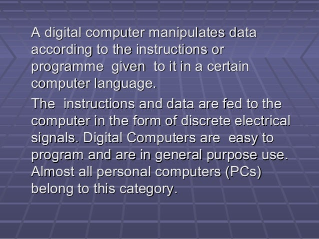 A digital computer manipulates dataA digital computer manipulates data according to the instructions oraccording to the in...