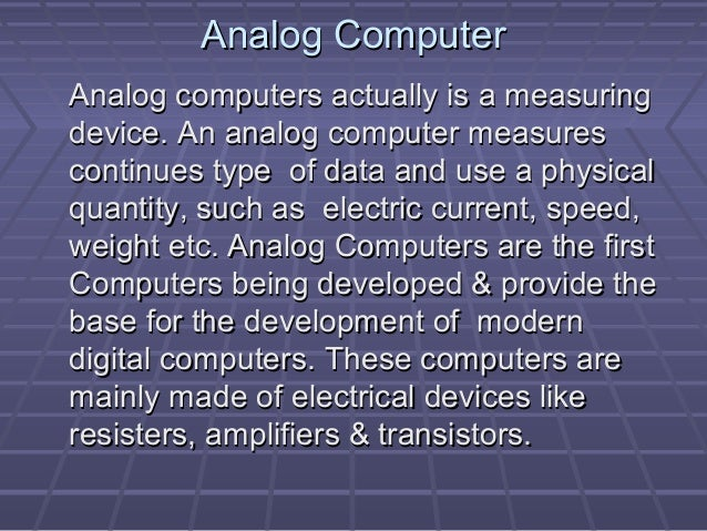Analog ComputerAnalog Computer Analog computers actually is a measuringAnalog computers actually is a measuring device. An...