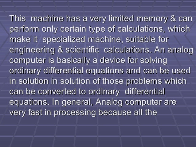 This machine has a very limited memory & canThis machine has a very limited memory & can perform only certain type of calc...