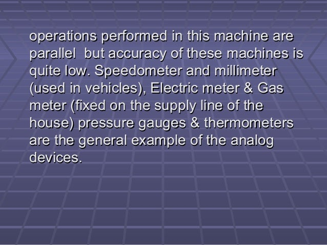 operations performed in this machine areoperations performed in this machine are parallel but accuracy of these machines i...