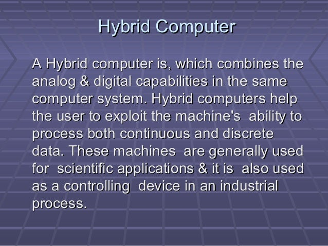 Hybrid ComputerHybrid Computer A Hybrid computer is, which combines theA Hybrid computer is, which combines the analog & d...