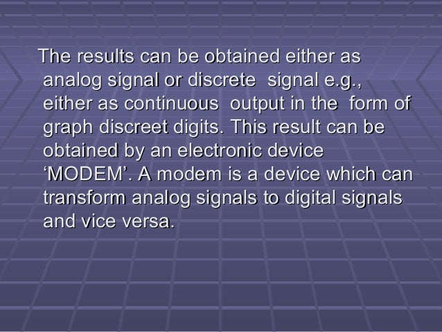 The results can be obtained either asThe results can be obtained either as analog signal or discrete signal e.g.,analog si...