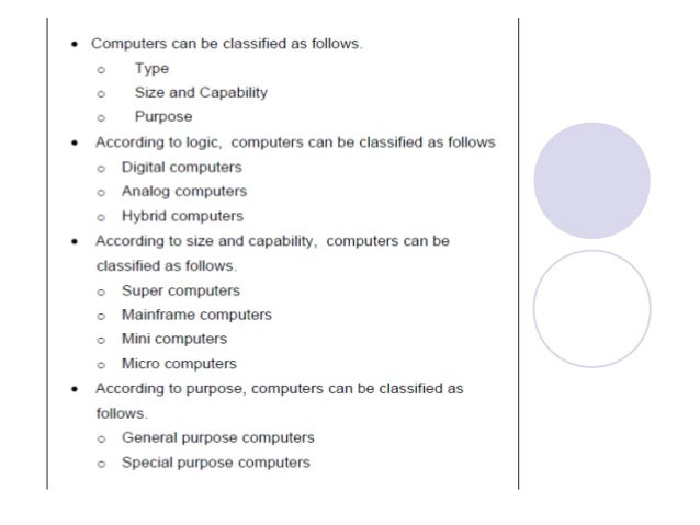 Computers can be classified as follows.   0 Type  0 Size and Capability  0 Purpose  According to logic,  computers can be c...