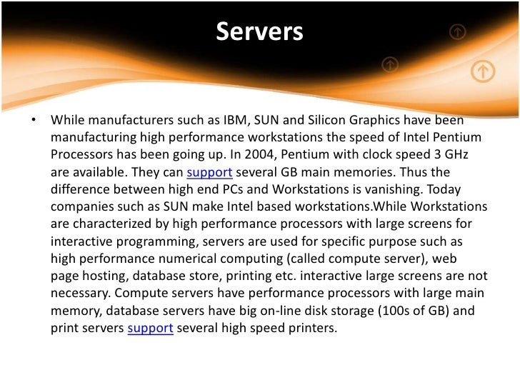 Servers• While manufacturers such as IBM, SUN and Silicon Graphics have been  manufacturing high performance workstations ...