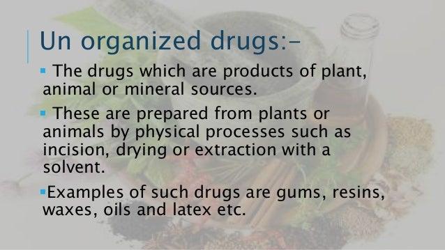 Plant's parts Drugs Gums Acacia, Tragacanth etc. Resins Coal tar, Benzoin, Colophonin (rosin) etc. Waxes Beeswax, Spermece...