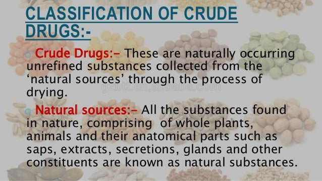 IN THE SITE OF PHARMACOGNOSY CRUDE DRUGS ARE CLASSIFIED IN FOLLOWING DIFFERENT WAYS;  Alphabetical classification  Morph...
