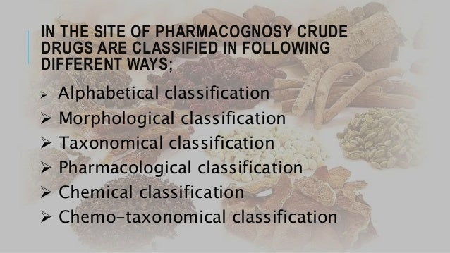 1. ALPHABETICAL CLASSIFICATION:- The crude drugs are arranged according to the alphabetical order of their Latin and Engli...