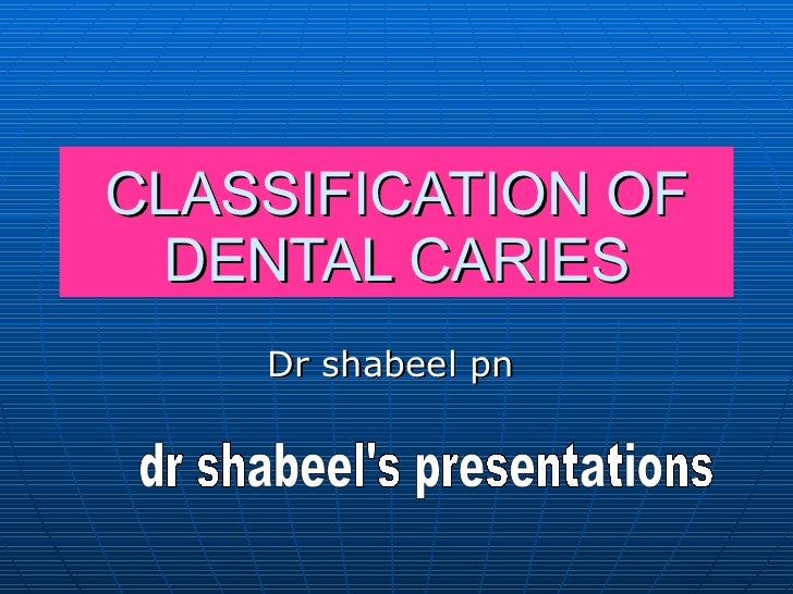 CLASSIFICATION OF DENTAL CARIES Dr shabeel pn  dr shabeel's presentations
