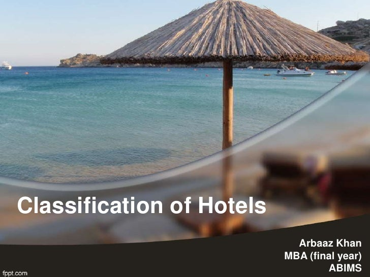 Classification of Hotels                             Arbaaz Khan                           MBA (final year)               ...