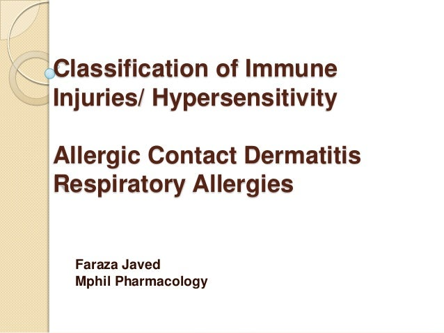 Classification of Immune Injuries/ Hypersensitivity Allergic Contact Dermatitis Respiratory Allergies Faraza Javed Mphil P...