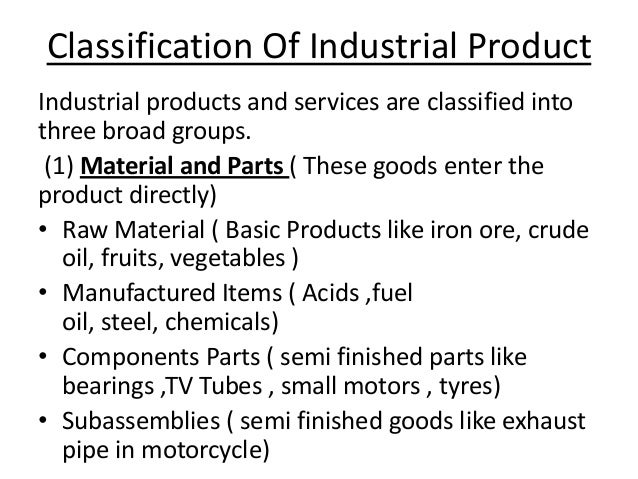 Classification Of Industrial Product Industrial products and services are classified into three broad groups. (1) Material...