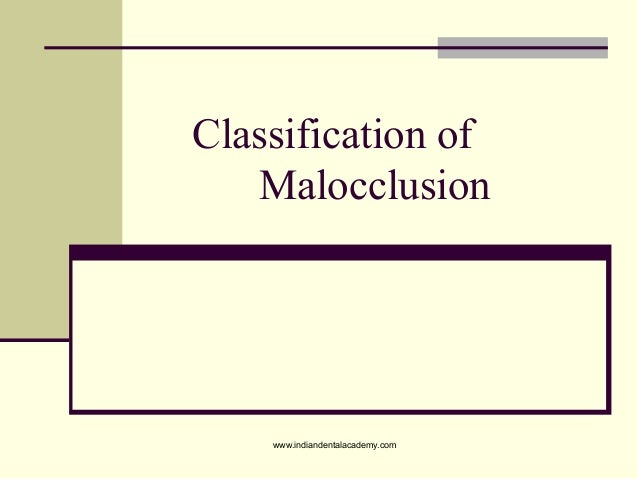 Classification of Malocclusion  www.indiandentalacademy.com