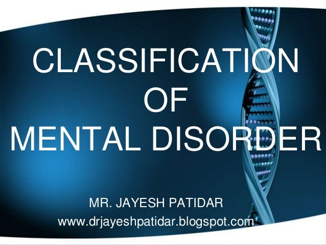 CLASSIFICATIONOFMENTAL DISORDERMR. JAYESH PATIDARwww.drjayeshpatidar.blogspot.com