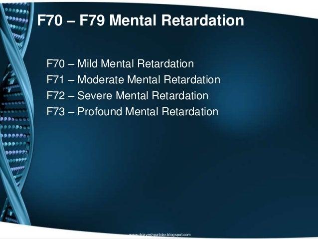 F70 – F79 Mental RetardationF70 – Mild Mental RetardationF71 – Moderate Mental RetardationF72 – Severe Mental RetardationF...