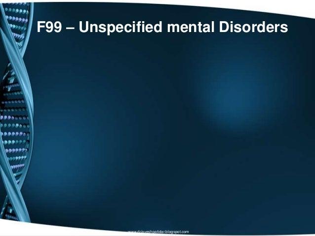 F99 – Unspecified mental Disorderswww.drjayeshpatidar.blogspot.com