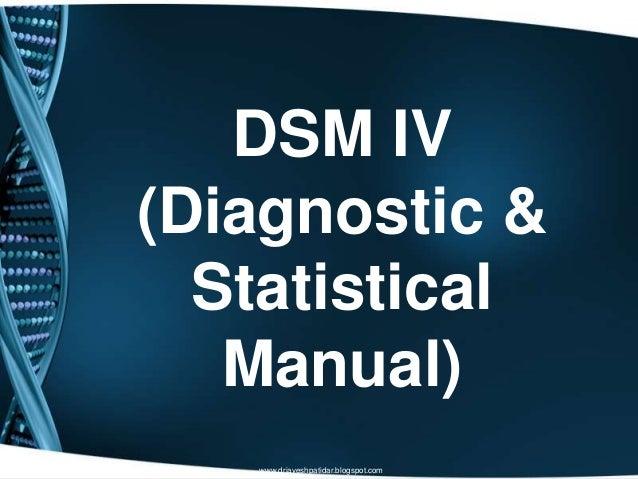 DSM IV(Diagnostic &StatisticalManual)www.drjayeshpatidar.blogspot.com