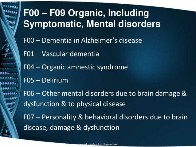 F00 – F09 Organic, IncludingSymptomatic, Mental disordersF00 – Dementia in Alzheimer's diseaseF01 – Vascular dementiaF04 –...