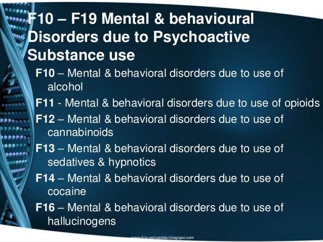 F10 – F19 Mental & behaviouralDisorders due to PsychoactiveSubstance useF10 – Mental & behavioral disorders due to use ofa...