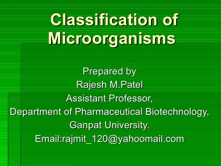 Classification of Microorganisms  Prepared by Rajesh M.Patel Assistant Professor, Department of Pharmaceutical Biotechnolo...