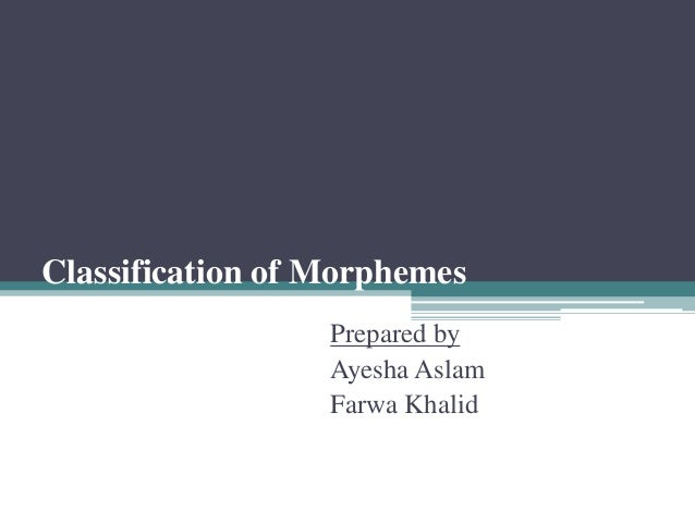 Classification of MorphemesPrepared byAyesha AslamFarwa Khalid