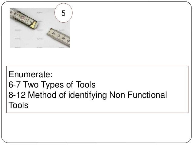 5 Enumerate: 6-7 Two Types of Tools 8-12 Method of identifying Non Functional Tools