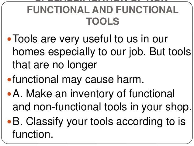 C. CLASSIFICATION OF NON- FUNCTIONAL AND FUNCTIONAL TOOLS Tools are very useful to us in our homes especially to our job....