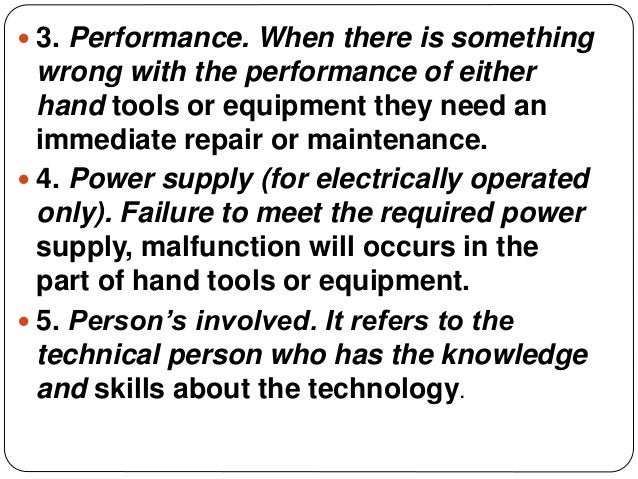  3. Performance. When there is something wrong with the performance of either hand tools or equipment they need an immedi...