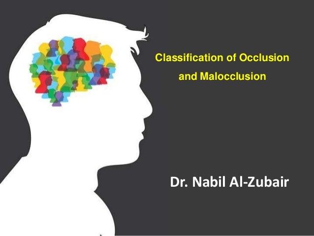 Classification of Occlusion and Malocclusion Dr. Nabil Al-Zubair