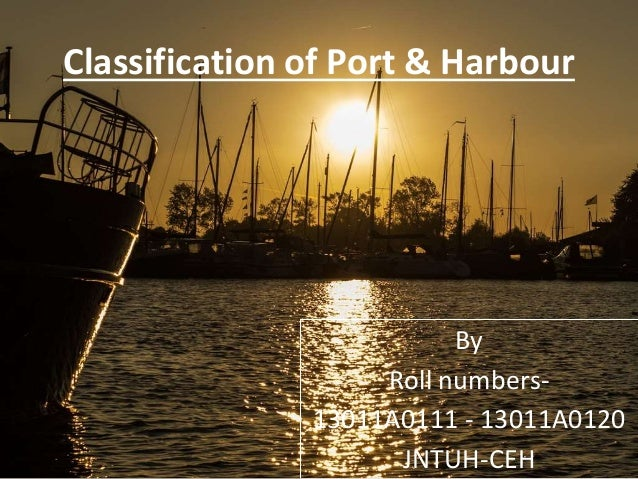 Classification of Port & Harbour By Roll numbers- 13011A0111 - 13011A0120 JNTUH-CEH