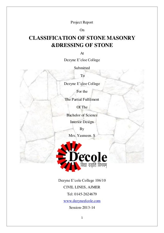 1 Project Report On CLASSIFICATION OF STONE MASONRY &DRESSING OF STONE At Dezyne E'cloe College Submitted To Dezyne E'cloe...