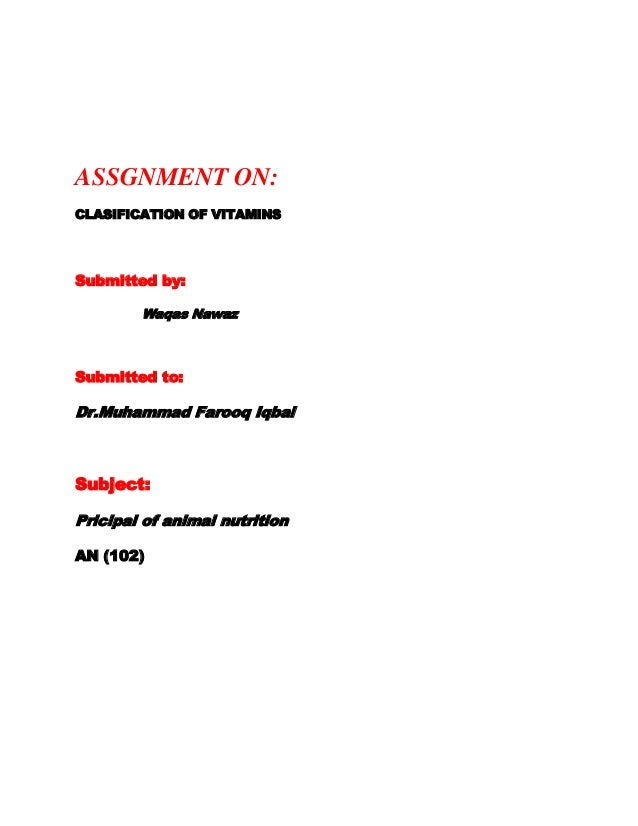 ASSGNMENT ON:CLASIFICATION OF VITAMINSSubmitted by:        Waqas NawazSubmitted to:Dr.Muhammad Farooq IqbalSubject:Pricipa...