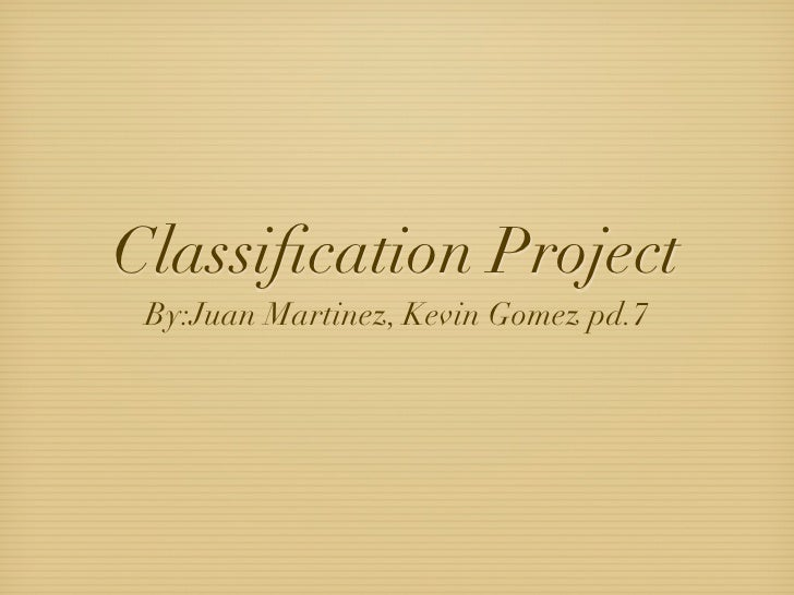 Classification Project  By:Juan Martinez, Kevin Gomez pd.7