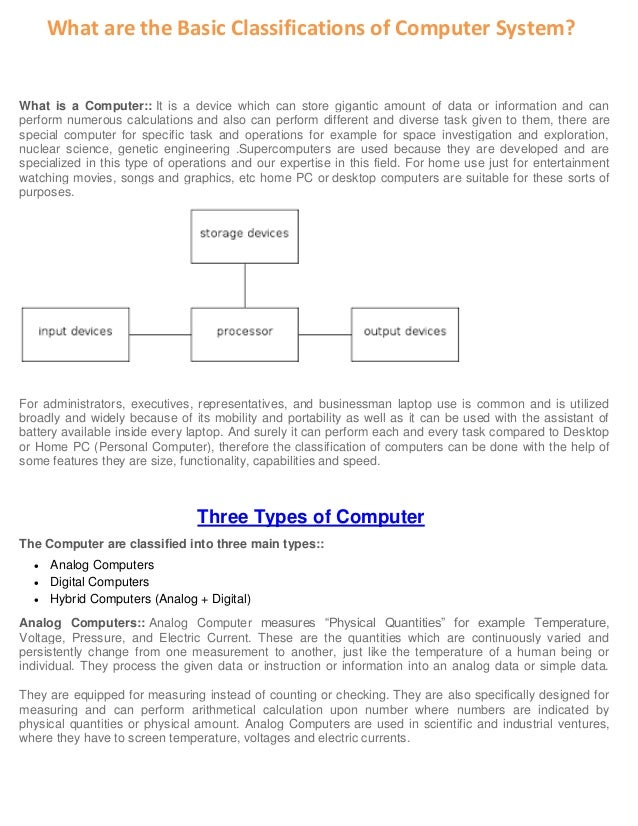 What are the Basic Classifications of Computer System? What is a Computer:: It is a device which can store gigantic amount...