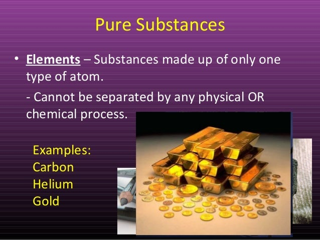 pure and impure matter Impure substances - mixtures impure substances are commonly called mixtures a mixture is a material containing two or more elements or compounds that are in close contact and are mixed in any proportion the constituents of mixtures exhibit their individual properties these constituents can be separated by physical.