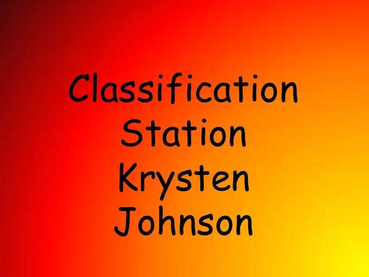 Classification Station<br />Krysten Johnson<br />