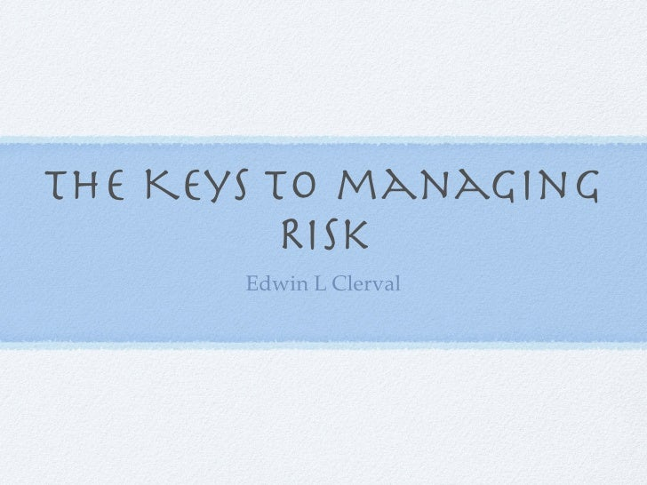 The Keys to managing           Risk        Edwin L Clerval