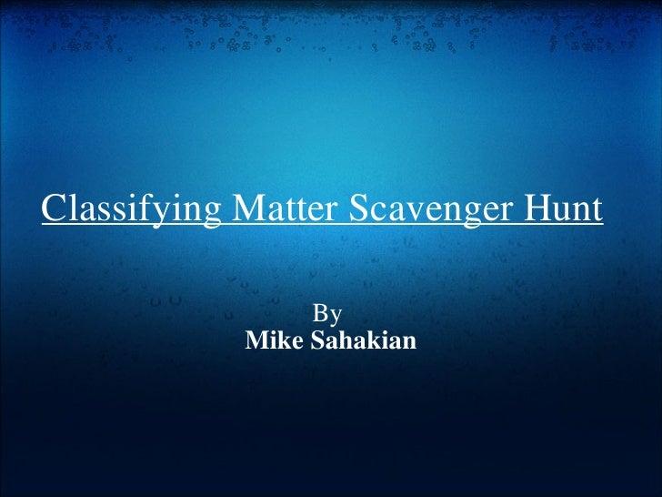 Classifying Matter Scavenger Hunt By Mike Sahakian