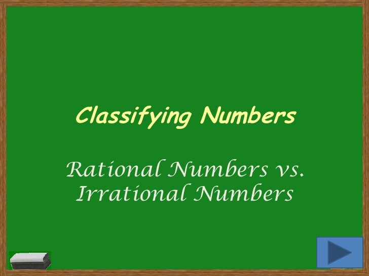 Classifying NumbersRational Numbers vs. Irrational Numbers