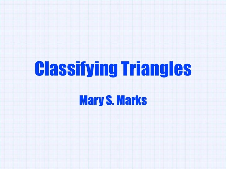 Classifying Triangles<br />Mary S. Marks<br />