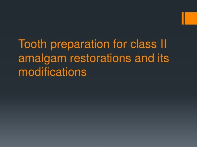 Tooth preparation for class II amalgam restorations and its modifications