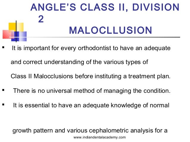 ANGLE'S CLASS II, DIVISION 2 MALOCLLUSION   It is important for every orthodontist to have an adequate and correct unders...