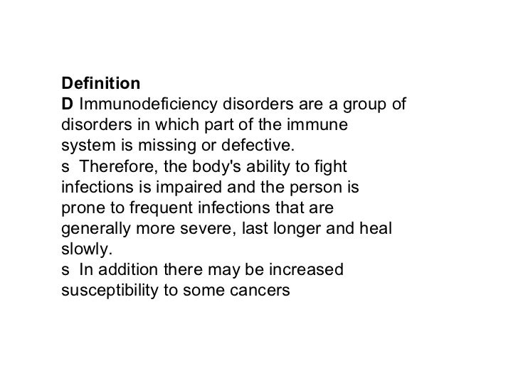 Definition 􀂄  Immunodeficiency disorders are a group of disorders in which part of the immune system is missing or defecti...