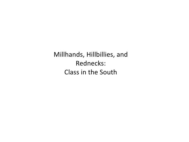 Millhands, Hillbillies, and         Rednecks:     Class in the South