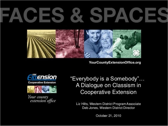 "Title Date XX, XXXX ""Everybody is a Somebody""… A Dialogue on Classism in Cooperative Extension Liz Hilts, Western District..."