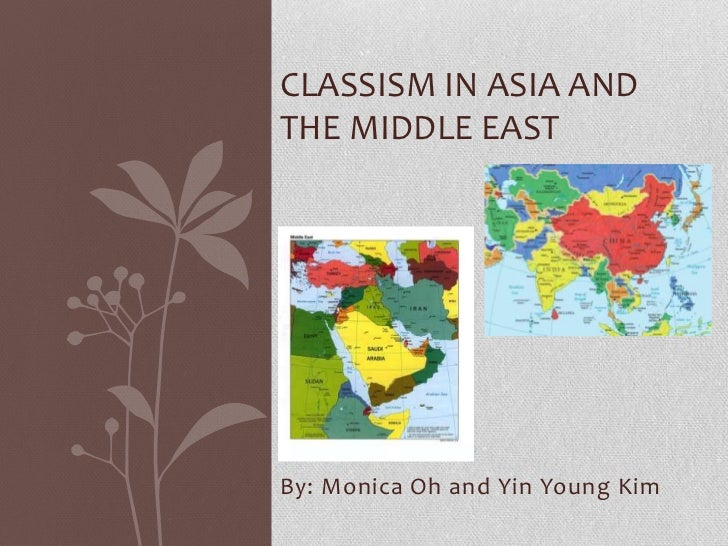 CLASSISM IN ASIA ANDTHE MIDDLE EASTBy: Monica Oh and Yin Young Kim