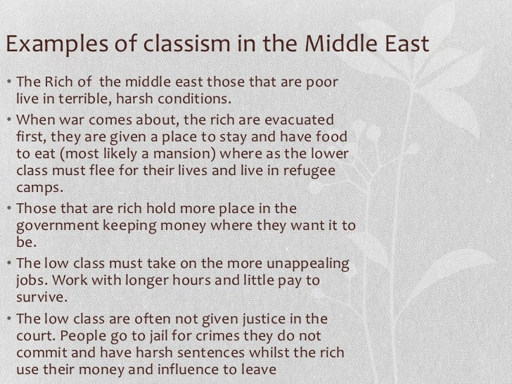 Examples of classism in the Middle East• The Rich of the middle east those that are poor  live in terrible, harsh conditio...