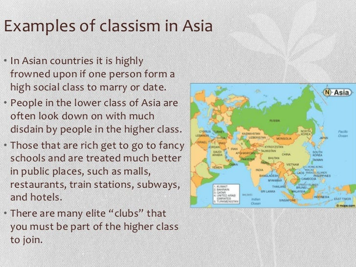 Examples of classism in Asia• In Asian countries it is highly  frowned upon if one person form a  high social class to mar...
